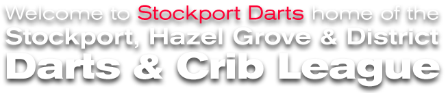 Welcome to Stockport darts, home of the Stockport, Hazel Grove & District Darts & Crib League